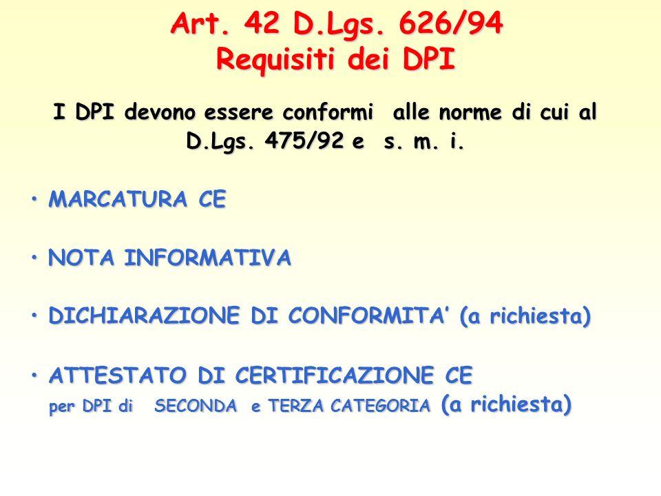 Art. 42 D.Lgs. 626/94 Requisiti dei DPI I DPI devono essere conformi alle norme di cui al D.Lgs. 475/92 e s. m. i. MARCATURA CE MARCATURA CE NOTA INFO