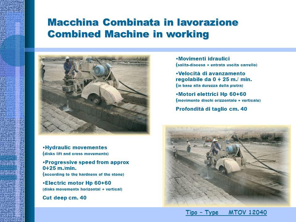 Tipo – Type MTOV 12040 Macchina Combinata in lavorazione Combined Machine in working Movimenti idraulici ( salita-discesa + entrata uscita carrello) Velocità di avanzamento regolabile da 0 ÷ 25 m./ min.