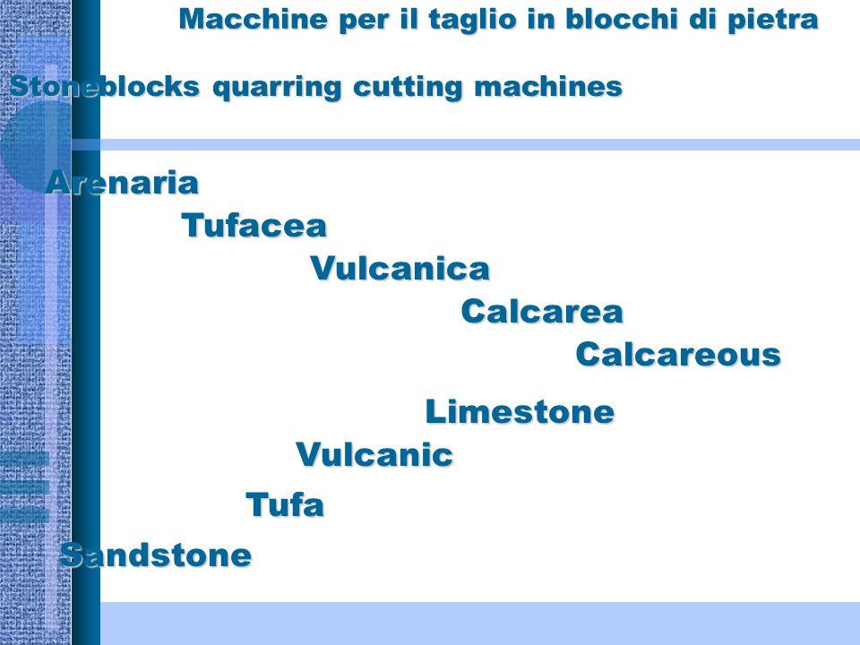 Macchine per il taglio in blocchi di pietra Arenaria Tufacea Vulcanica Calcarea Stoneblocks quarring cutting machines Limestone Sandstone Tufa Vulcanic Calcareous