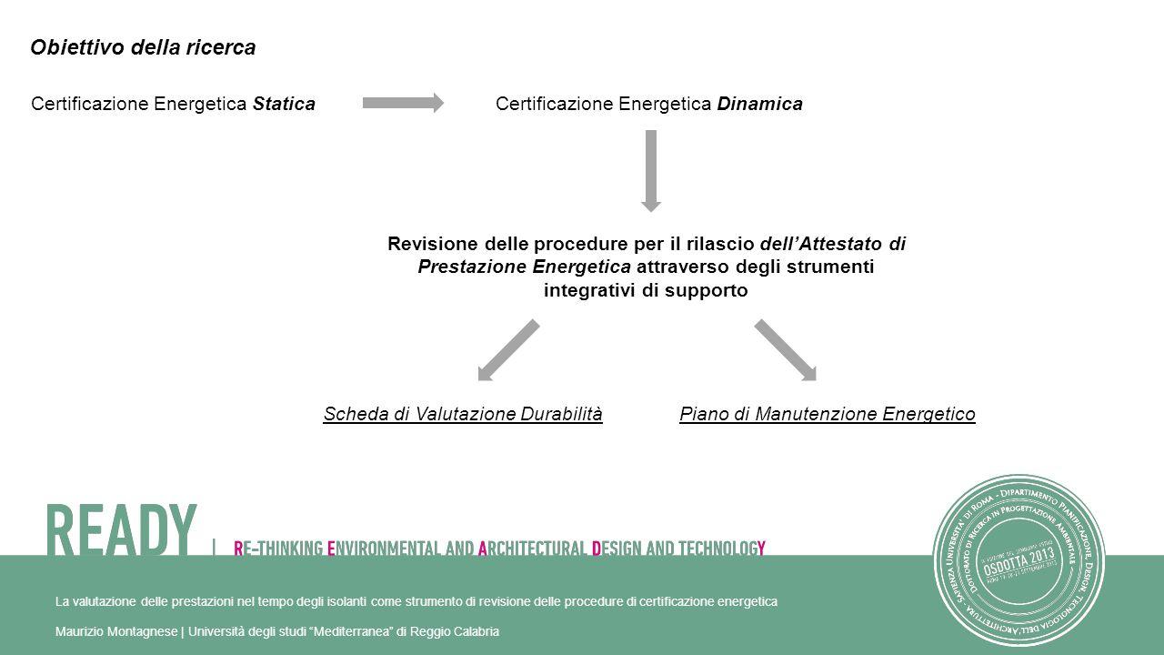 La valutazione delle prestazioni nel tempo degli isolanti come strumento di revisione delle procedure di certificazione energetica Maurizio Montagnese