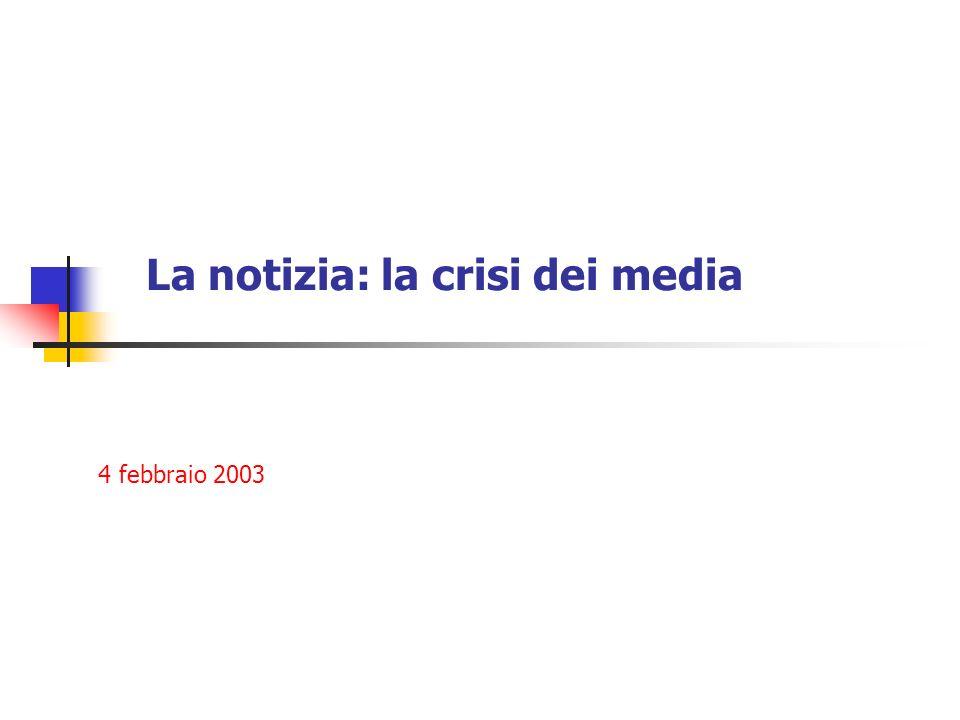 La notizia: la crisi dei media 4 febbraio 2003
