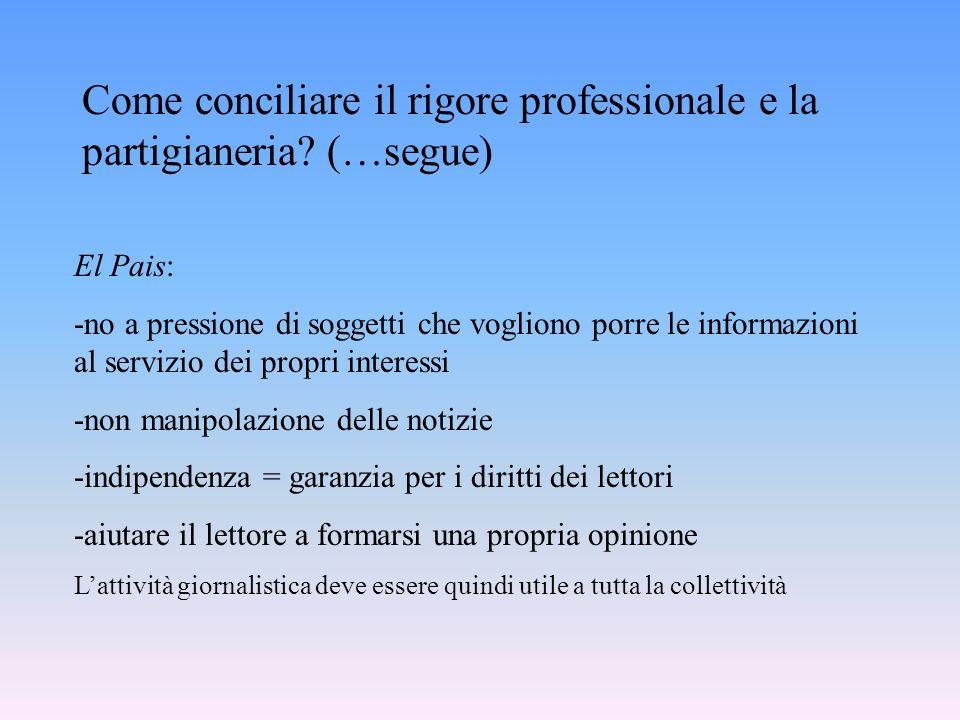 Come conciliare il rigore professionale e la partigianeria? (…segue) El Pais: -no a pressione di soggetti che vogliono porre le informazioni al serviz
