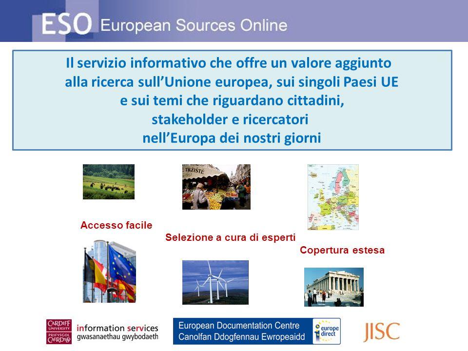 Il servizio informativo che offre un valore aggiunto alla ricerca sullUnione europea, sui singoli Paesi UE e sui temi che riguardano cittadini, stakeholder e ricercatori nellEuropa dei nostri giorni Accesso facile Selezione a cura di esperti Copertura estesa