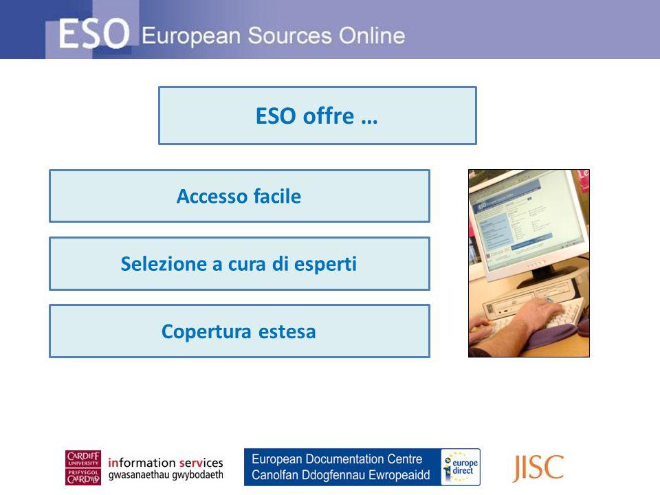 Accesso facile Selezione a cura di esperti Copertura estesa ESO offre …