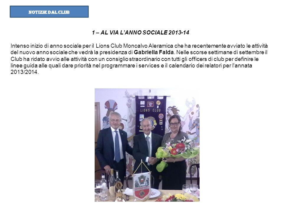 NOTIZIE DAL CLUB 1 – AL VIA LANNO SOCIALE 2013-14 Intenso inizio di anno sociale per il Lions Club Moncalvo Aleramica che ha recentemente avviato le a