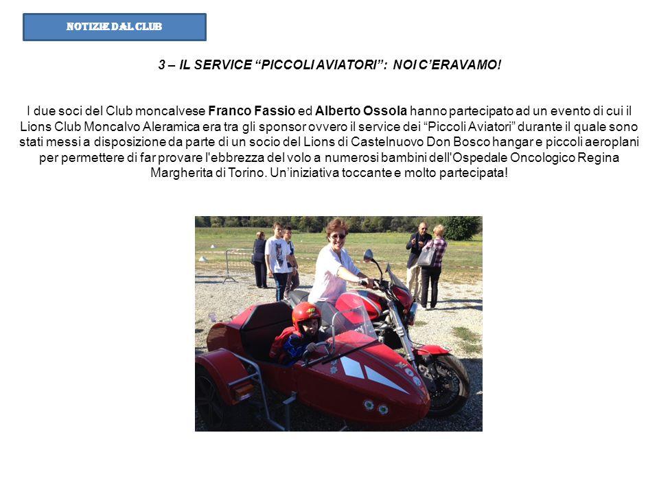 3 – IL SERVICE PICCOLI AVIATORI: NOI CERAVAMO! I due soci del Club moncalvese Franco Fassio ed Alberto Ossola hanno partecipato ad un evento di cui il