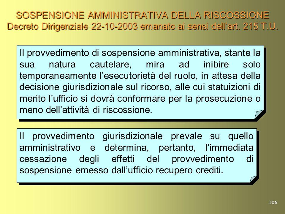 105 SOSPENSIONE AMMINISTRATIVA DELLA RISCOSSIONE Decreto Dirigenziale 22-10-2003 emanato ai sensi dellart. 215 T.U. Art. 1 In caso di impugnazione del