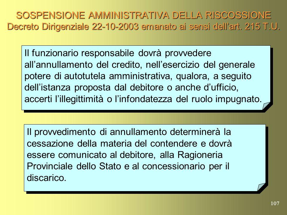 106 SOSPENSIONE AMMINISTRATIVA DELLA RISCOSSIONE Decreto Dirigenziale 22-10-2003 emanato ai sensi dellart. 215 T.U. Il provvedimento di sospensione am