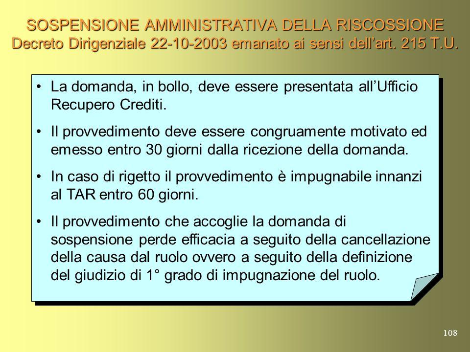 107 SOSPENSIONE AMMINISTRATIVA DELLA RISCOSSIONE Decreto Dirigenziale 22-10-2003 emanato ai sensi dellart. 215 T.U. Il funzionario responsabile dovrà