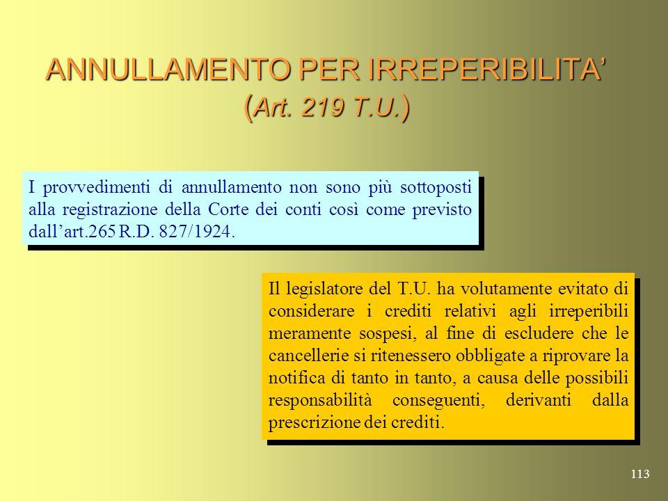 112 ANNULLAMENTO PER IRREPERIBILITA ( Art. 219 T.U. ) Lart. 219 ha introdotto due importanti novità Quando la notifica dellinvito al pagamento si ha p