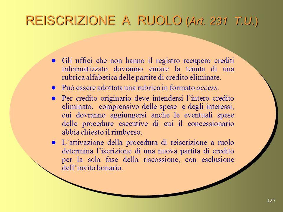 126 REISCRIZIONE A RUOLO (Art. 231 T.U.) Leventuale reiscrizione a ruolo dei crediti discaricati riveste carattere di eccezionalità. Unico criterio ec