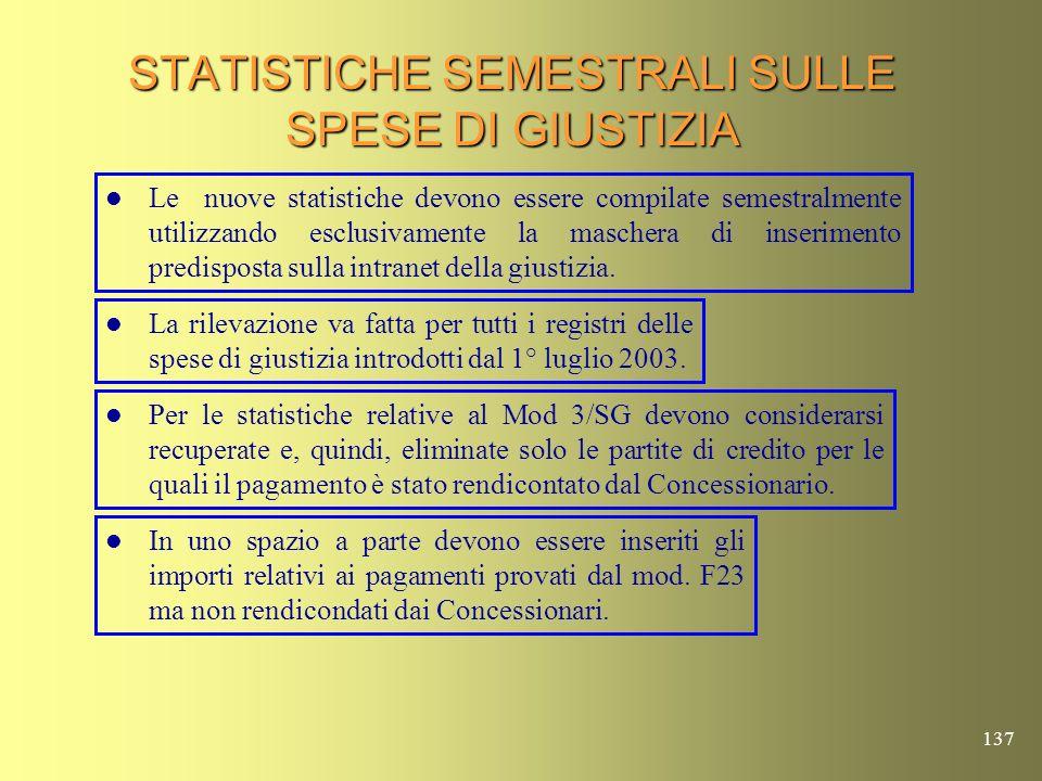 136 STATISTICHE SEMESTRALI SULLE SPESE DI GIUSTIZIA Sostituisce tutte le precedenti rilevazioni statistiche semestrali in materia di spese di giustizia.