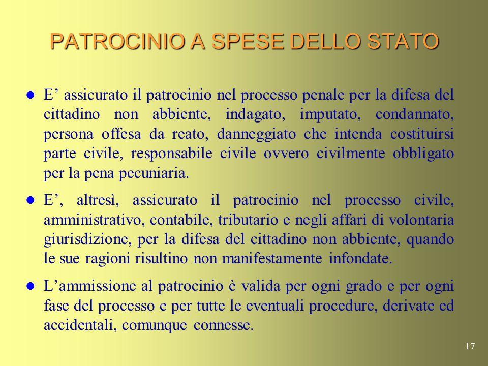 16 IL PATROCINIO A SPESE DELLO STATO La Costituzione italiana allart. 24 afferma solennemente che ai non abbienti, sia cittadini che stranieri o apoli