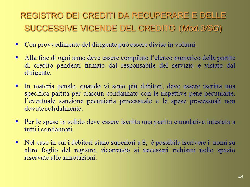 44 REGISTRO DELLE SPESE PRENOTATE A DEBITO (Mod. 2/A/SG) Rappresenta una novità in quanto non ha alcuna connessione con il previgente registro del cam