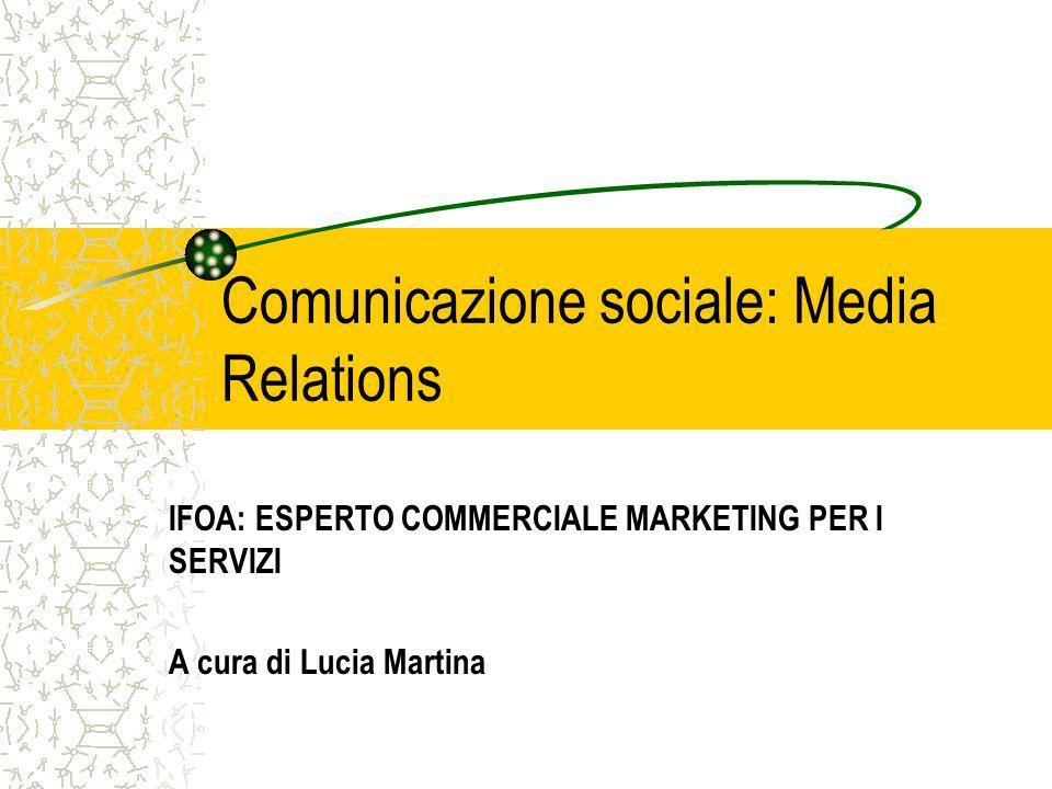 Comunicazione sociale: Media Relations IFOA: ESPERTO COMMERCIALE MARKETING PER I SERVIZI A cura di Lucia Martina