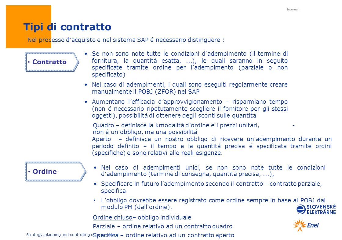 internal Strategy, planning and controlling of procurement Tipi di contratto Nel processo d´acquisto e nel sistema SAP é necessario distinguere : Cont
