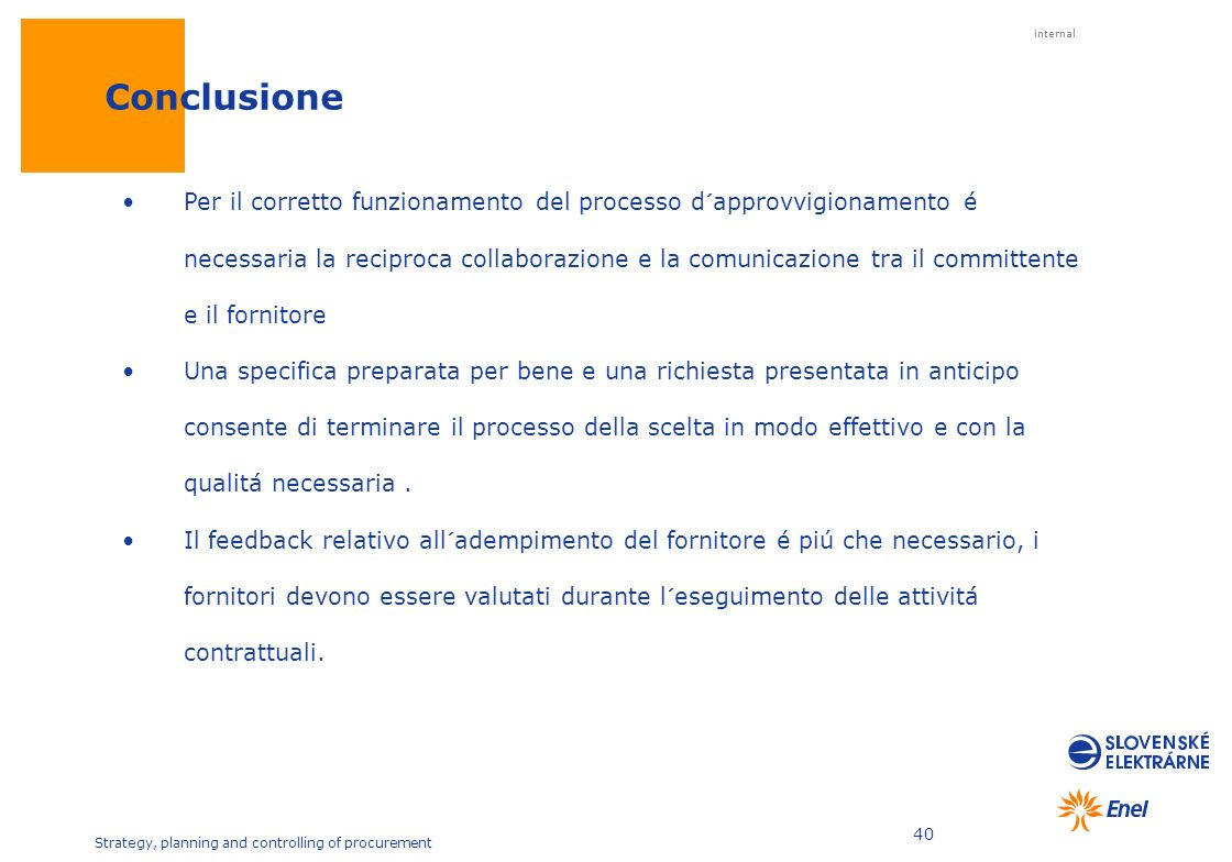 internal Strategy, planning and controlling of procurement 40 Conclusione Per il corretto funzionamento del processo d´approvvigionamento é necessaria
