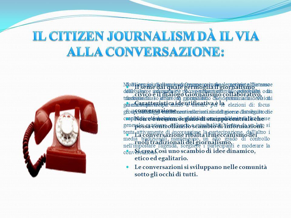 Il citizen journalism è un fenomeno in fase emergente che nasce dal basso e nel quale c'è poco o nessun controllo editoriale, o un formale flusso di l