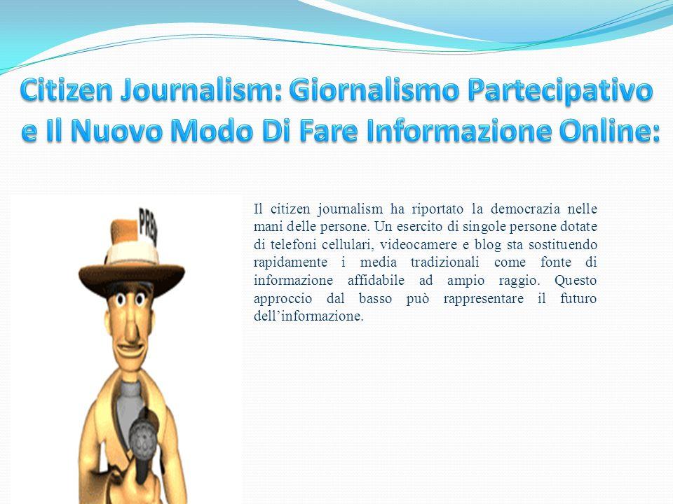 Il citizen journalism ha riportato la democrazia nelle mani delle persone. Un esercito di singole persone dotate di telefoni cellulari, videocamere e