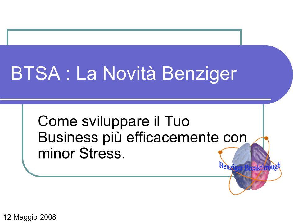 BTSA : La Novità Benziger Come sviluppare il Tuo Business più efficacemente con minor Stress. 12 Maggio 2008