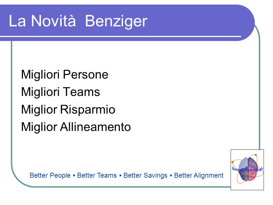 La Novità Benziger Migliori Persone Migliori Teams Miglior Risparmio Miglior Allineamento Better People Better Teams Better Savings Better Alignment