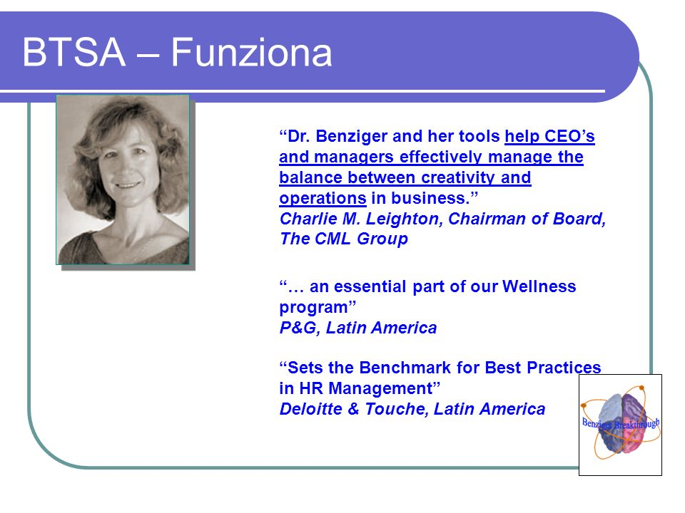BTSA – Funziona Dr. Benziger and her tools help CEOs and managers effectively manage the balance between creativity and operations in business. Charli