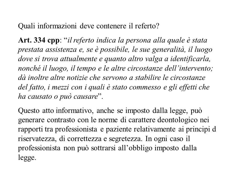Quali informazioni deve contenere il referto? Art. 334 cpp: il referto indica la persona alla quale è stata prestata assistenza e, se è possibile, le