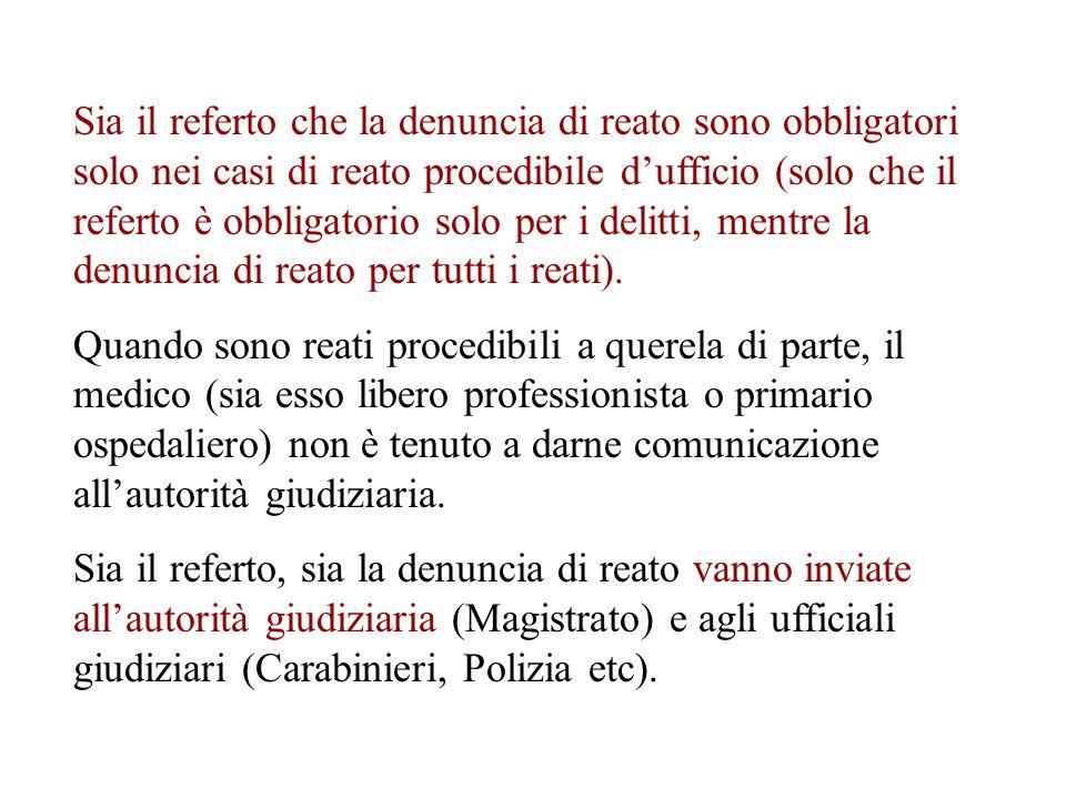 Sia il referto che la denuncia di reato sono obbligatori solo nei casi di reato procedibile dufficio (solo che il referto è obbligatorio solo per i de