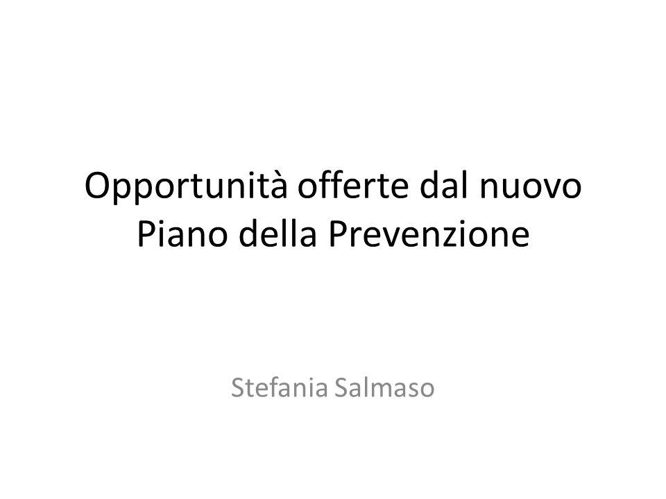 Opportunità offerte dal nuovo Piano della Prevenzione Stefania Salmaso