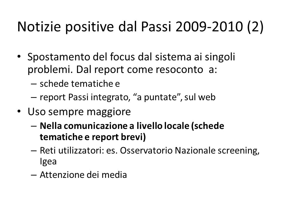 Notizie positive dal Passi 2009-2010 (2) Spostamento del focus dal sistema ai singoli problemi. Dal report come resoconto a: – schede tematiche e – re