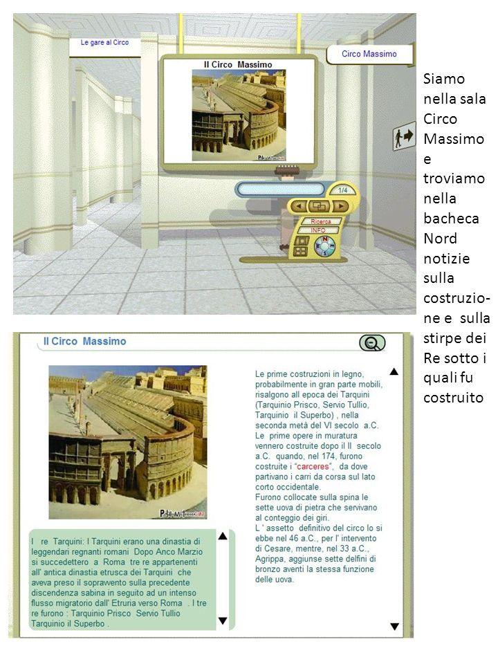 Siamo nella sala Circo Massimo e troviamo nella bacheca Nord notizie sulla costruzio- ne e sulla stirpe dei Re sotto i quali fu costruito