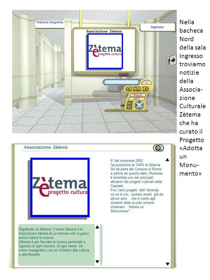 Nella bacheca Nord della sala Ingresso troviamo notizie della Associa- zione Culturale Zètema che ha curato il Progetto «Adotta un Monu- mento»