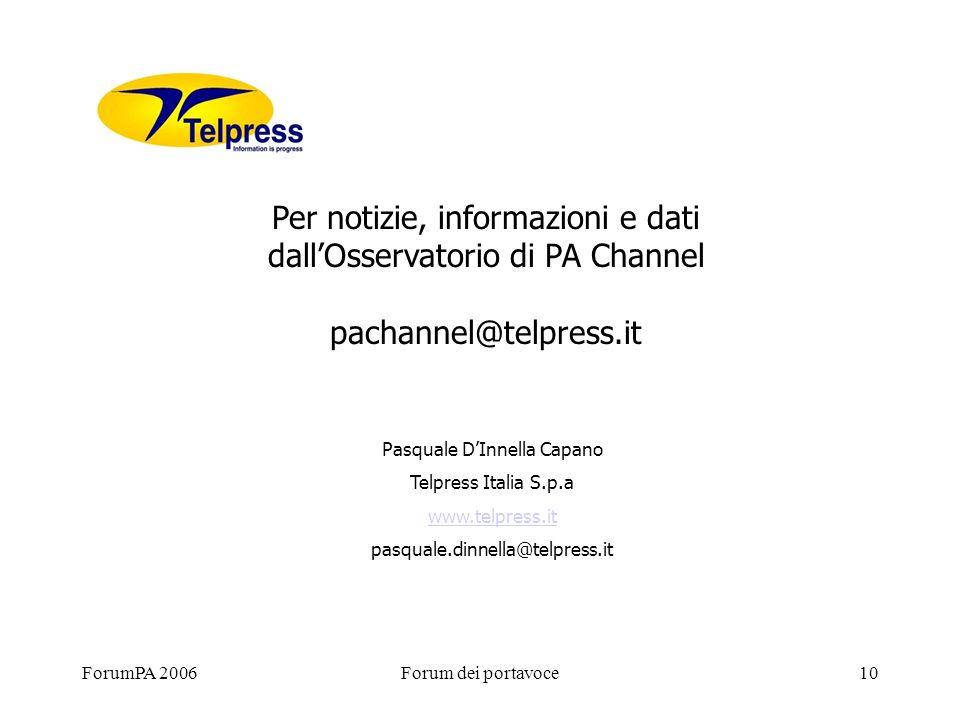 ForumPA 2006Forum dei portavoce10 Per notizie, informazioni e dati dallOsservatorio di PA Channel pachannel@telpress.it Pasquale DInnella Capano Telpress Italia S.p.a www.telpress.it pasquale.dinnella@telpress.it