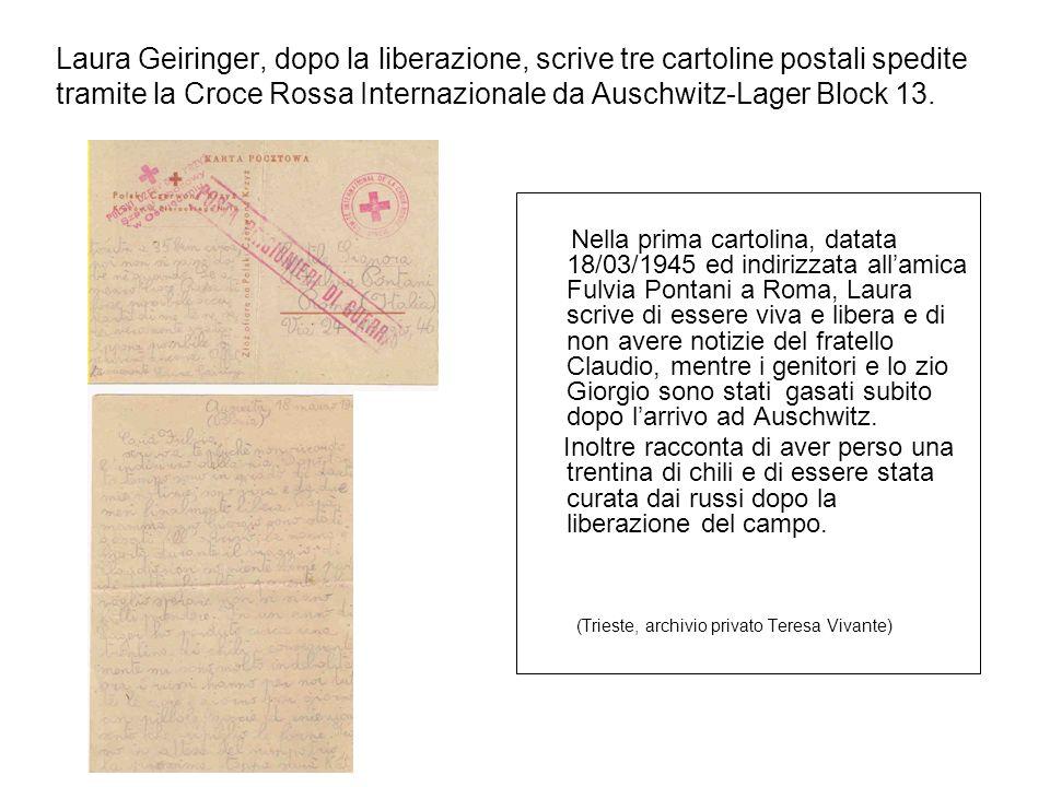 Laura Geiringer, dopo la liberazione, scrive tre cartoline postali spedite tramite la Croce Rossa Internazionale da Auschwitz-Lager Block 13. Nella pr
