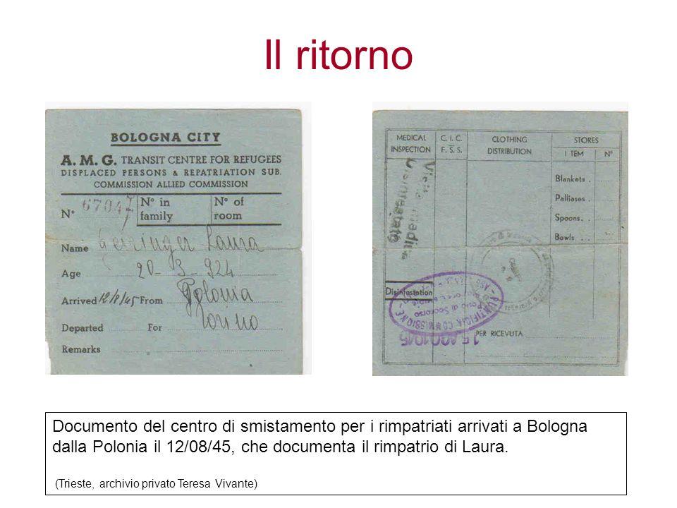 Il ritorno Documento del centro di smistamento per i rimpatriati arrivati a Bologna dalla Polonia il 12/08/45, che documenta il rimpatrio di Laura. (T