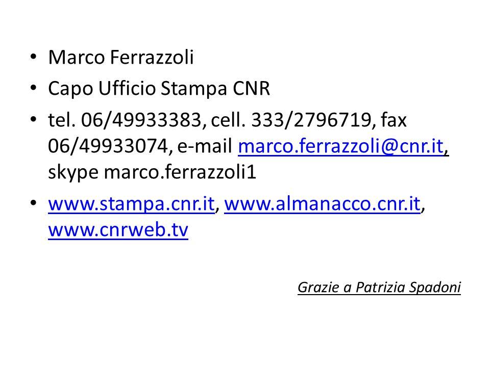Marco Ferrazzoli Capo Ufficio Stampa CNR tel. 06/49933383, cell. 333/2796719, fax 06/49933074, e-mail marco.ferrazzoli@cnr.it, skype marco.ferrazzoli1