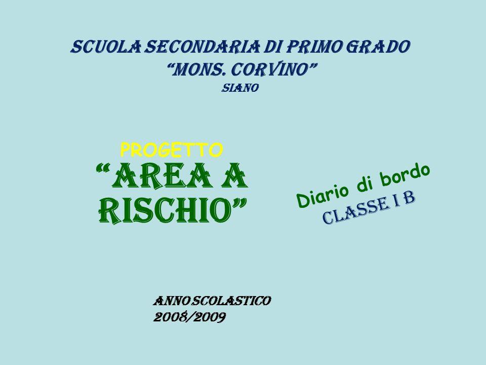 Scuola Secondaria di Primo Grado Mons. Corvino Siano PROGETTO AREA A RISCHIO D i a r i o d i b o r d o C l a s s e I B Anno Scolastico 2008/2009