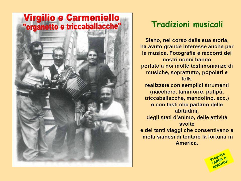 Tradizioni musicali Siano, nel corso della sua storia, ha avuto grande interesse anche per la musica. Fotografie e racconti dei nostri nonni hanno por