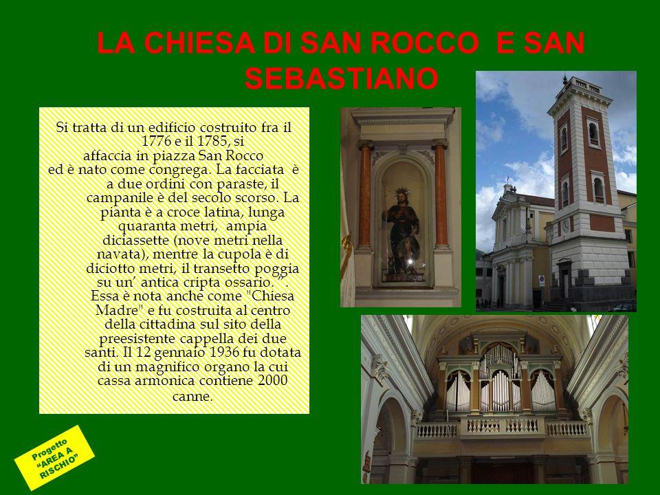 LA CHIESA DI SAN ROCCO E SAN SEBASTIANO Si tratta di un edificio costruito fra il 1776 e il 1785, si affaccia in piazza San Rocco ed è nato come congr