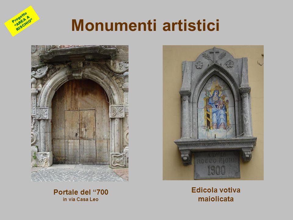 Monumenti artistici Portale del 700 in via Casa Leo Edicola votiva maiolicata Progetto AREA A RISCHIO