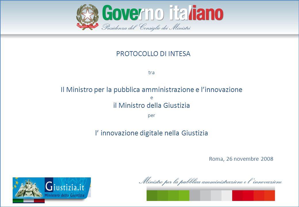 PROTOCOLLO DI INTESA tra Il Ministro per la pubblica amministrazione e linnovazione e il Ministro della Giustizia per l innovazione digitale nella Giustizia Roma, 26 novembre 2008