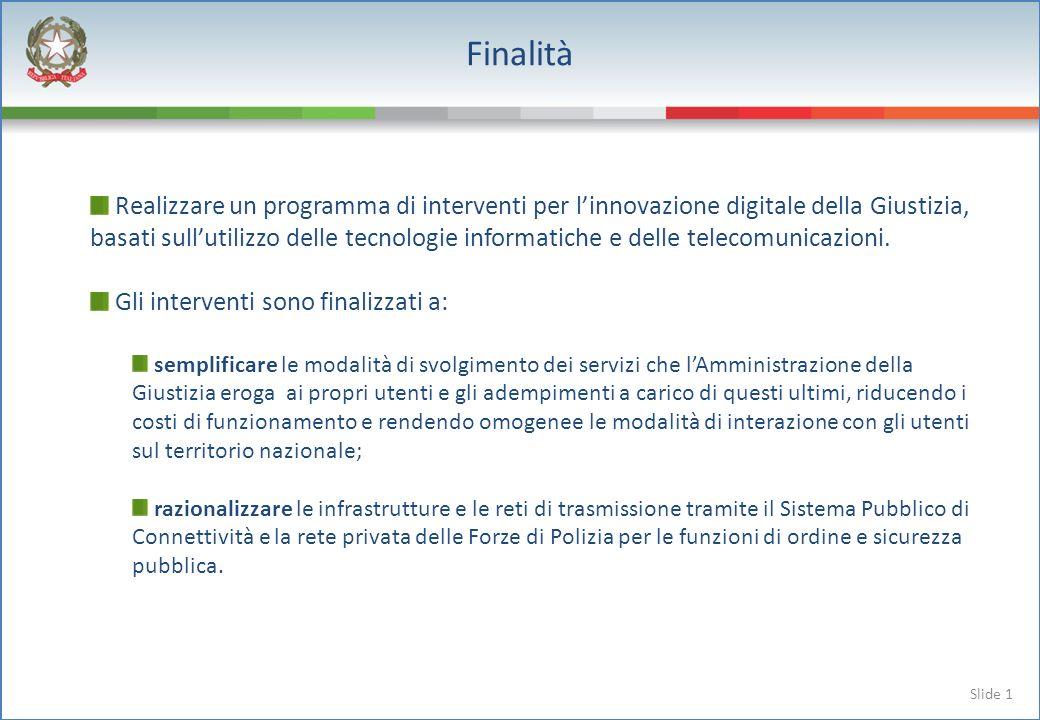 Slide 1 Realizzare un programma di interventi per linnovazione digitale della Giustizia, basati sullutilizzo delle tecnologie informatiche e delle telecomunicazioni.
