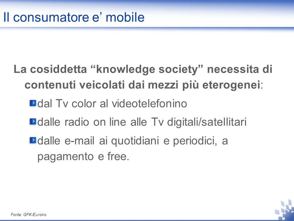 La cosiddetta knowledge society necessita di contenuti veicolati dai mezzi più eterogenei: dal Tv color al videotelefonino dalle radio on line alle Tv digitali/satellitari dalle e-mail ai quotidiani e periodici, a pagamento e free.
