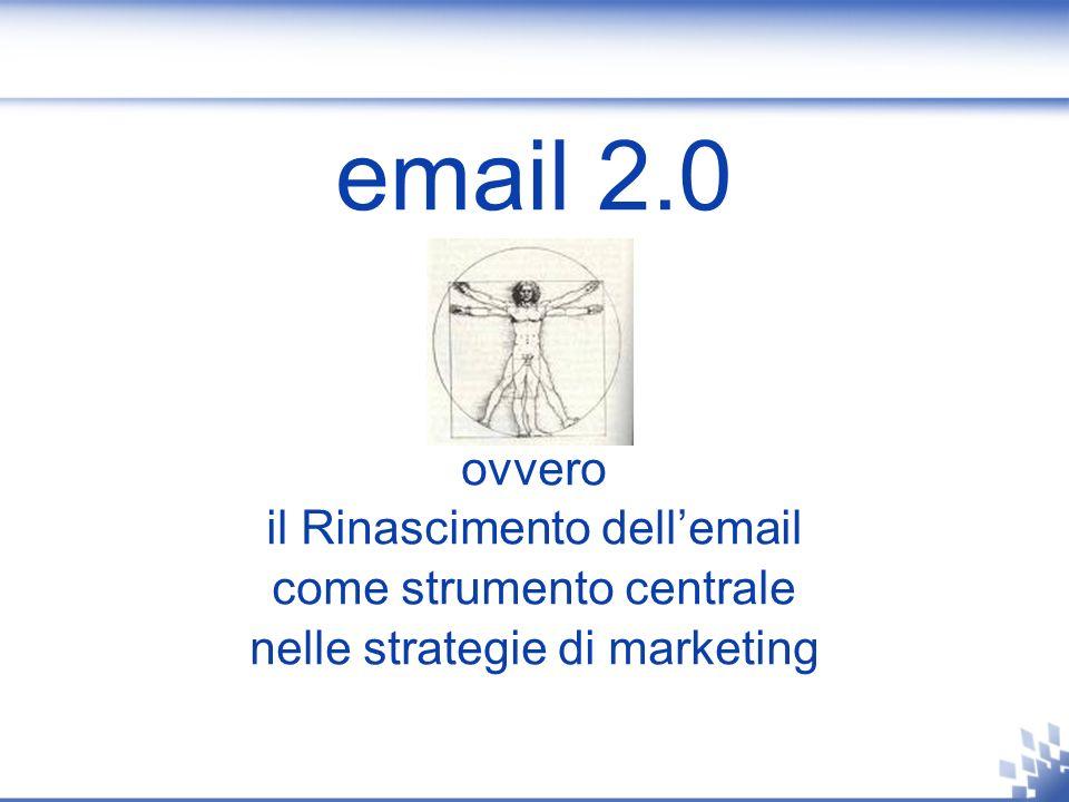 email 2.0 ovvero il Rinascimento dellemail come strumento centrale nelle strategie di marketing