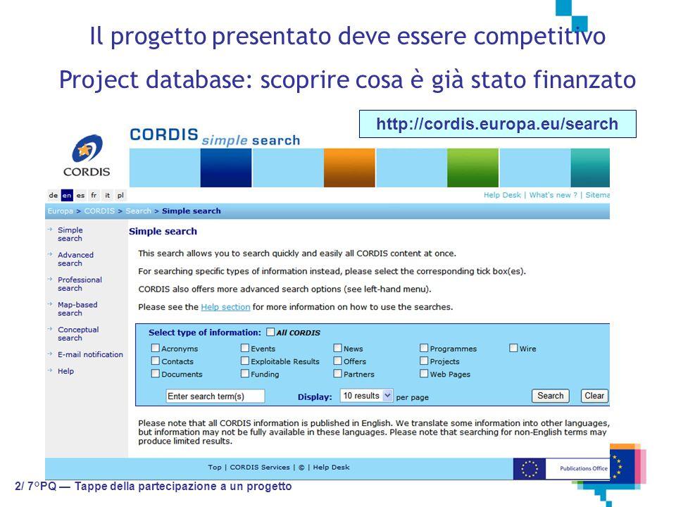 http://cordis.europa.eu/search 2/ 7°PQ Tappe della partecipazione a un progetto Il progetto presentato deve essere competitivo Project database: scoprire cosa è già stato finanzato