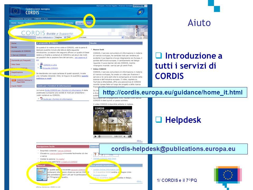 Registrarsi come utente di CORDIS dà accesso a servizi personalizzati: CORDIS Wire CORDIS Express E-mail notification CORDIS Partner DOCMAIL 1/ CORDIS e il 7°PQ