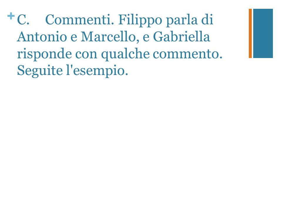 + C.Commenti. Filippo parla di Antonio e Marcello, e Gabriella risponde con qualche commento. Seguite l'esempio.