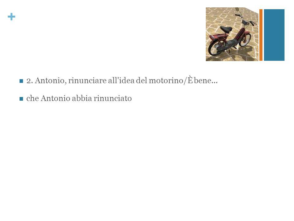 + 2. Antonio, rinunciare all'idea del motorino/È bene... che Antonio abbia rinunciato
