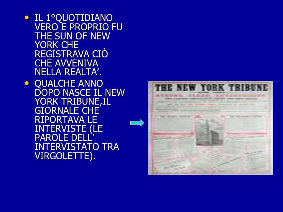 IL 1°QUOTIDIANO VERO E PROPRIO FU THE SUN OF NEW YORK CHE REGISTRAVA CIÒ CHE AVVENIVA NELLA REALTA. IL 1°QUOTIDIANO VERO E PROPRIO FU THE SUN OF NEW Y