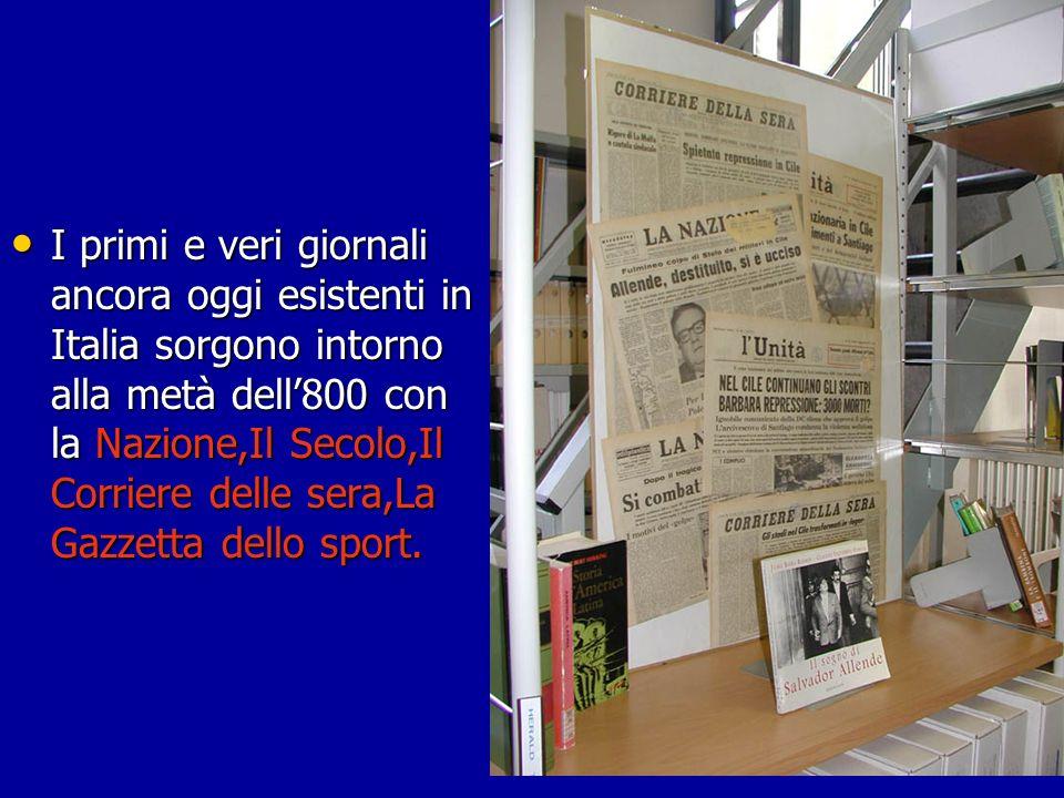 I primi e veri giornali ancora oggi esistenti in Italia sorgono intorno alla metà dell800 con la Nazione,Il Secolo,Il Corriere delle sera,La Gazzetta